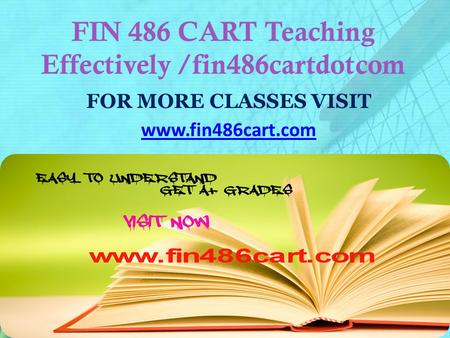 FIN 486 CART Teaching Effectively /fin486cartdotcom FOR MORE CLASSES VISIT www.fin486cart.com.