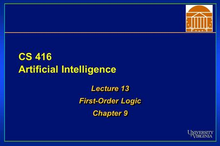 CS 416 Artificial Intelligence Lecture 13 First-Order Logic Chapter 9 Lecture 13 First-Order Logic Chapter 9.