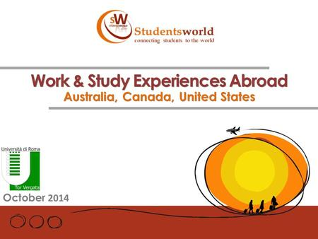 Work & Study Experiences Abroad Australia, Canada, United States October 2014.