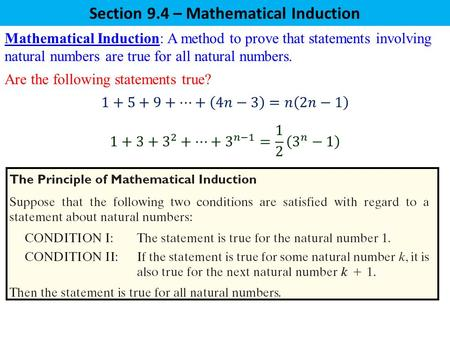 Section 9.4 – Mathematical Induction Mathematical Induction: A method to prove that statements involving natural numbers are true for all natural numbers.