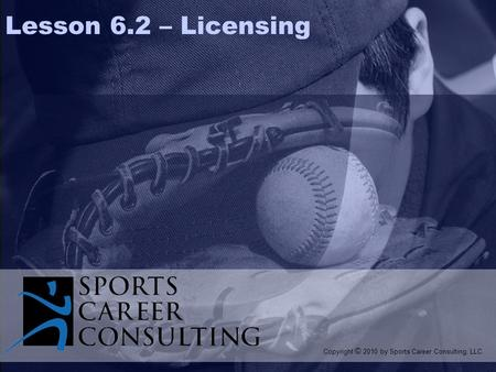  Copyright 1999 Prentice Hall 8-1 Lesson 6.2 – Licensing Copyright © 2010 by Sports Career Consulting, LLC.
