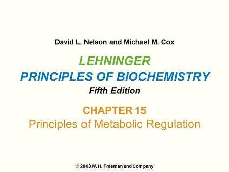 LEHNINGER PRINCIPLES OF BIOCHEMISTRY Fifth Edition David L. Nelson and Michael M. Cox © 2008 W. H. Freeman and Company CHAPTER 15 Principles of Metabolic.