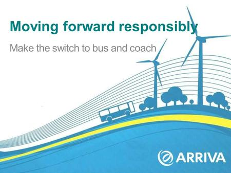 Moving forward responsibly Make the switch to bus and coach.