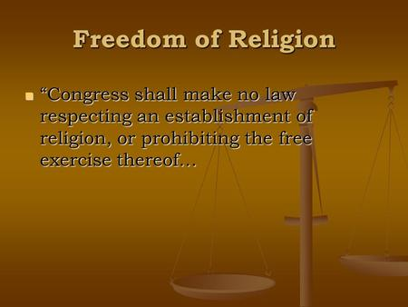 "Freedom of Religion ""Congress shall make no law respecting an establishment of religion, or prohibiting the free exercise thereof… ""Congress shall make."