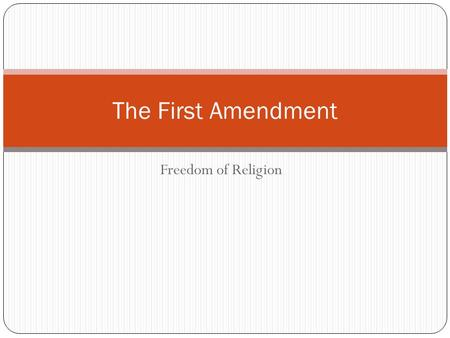 "Freedom of Religion The First Amendment. Text of the First Amendment "" Congress shall make no law respecting an establishment of religion, or prohibiting."