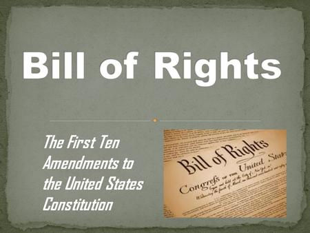 The First Ten Amendments to the United States Constitution.