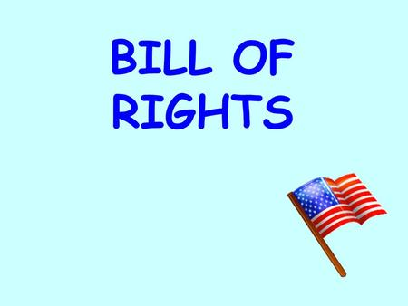 BILL OF RIGHTS. Personal Rights 1.The Bill of Rights protects the individual rights of the American people. 2.It is the first 10 amendments, or additions,