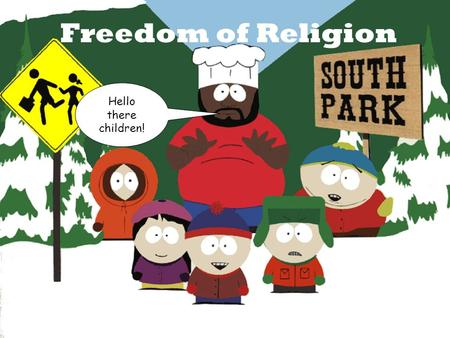 "Freedom of Religion Hello there children!. First Amendment ""Congress shall make no law respecting an establishment of religion, or prohibiting the free."