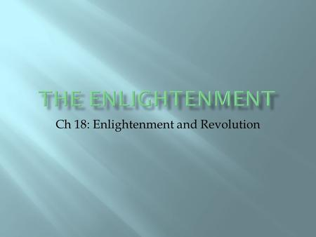 Ch 18: Enlightenment and Revolution. a political system in which the government is under the control of one powerful leader Usually hereditary monarchy.