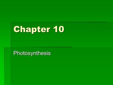 Chapter 10 Photosynthesis. Overview: The Process That Feeds the Biosphere  Photosynthesis is the process that converts solar energy into chemical energy.
