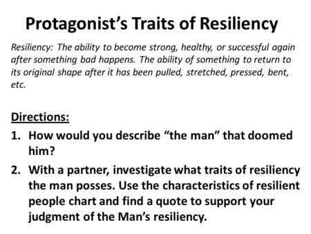 Protagonist's Traits of Resiliency Resiliency: The ability to become strong, healthy, or successful again after something bad happens. The ability of something.