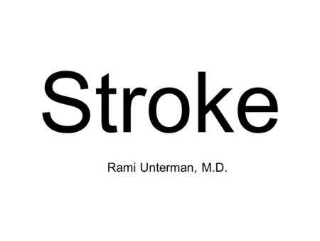 Stroke Rami Unterman, M.D.. Objectives Define and differentiate the types of stroke Recognize the urgency involved in the evaluation and management of.