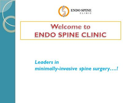 Leaders in minimally-invasive spine surgery….!. Introduction Dr Abhijit Pawar the chief surgeon at Endo-Spine clinic is affiliated as Spine Surgeon in.