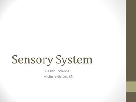 Sensory System Health Science I Michelle Garon, RN.