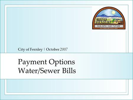 Payment Options Water/Sewer Bills City of Fernley | October 2007.