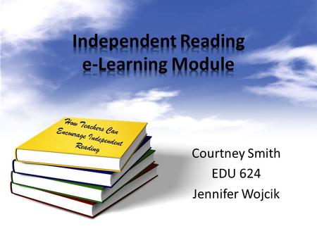 Courtney Smith EDU 624 Jennifer Wojcik How Teachers Can Encourage Independent Reading.