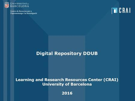 Digital Repository DDUB Learning and Research Resources Center (CRAI) University of Barcelona 2016.