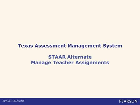 Texas Assessment Management System STAAR Alternate Manage Teacher Assignments.