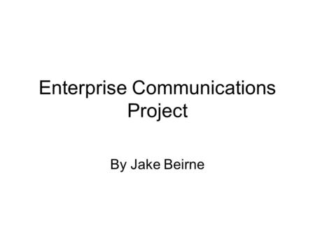 Enterprise Communications Project By Jake Beirne.