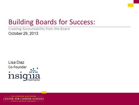 Building Boards for Success: Creating Accountability from the Board October 29, 2013 Lisa Diaz Co-Founder.