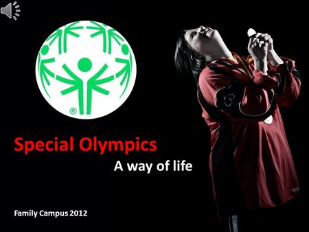 Special Olympics A way of life Family Campus 2012.