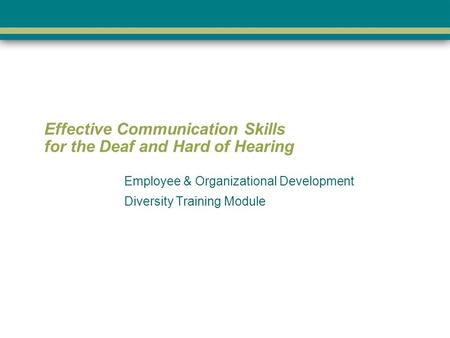 Effective Communication Skills for the Deaf and Hard of Hearing Employee & Organizational Development Diversity Training Module.