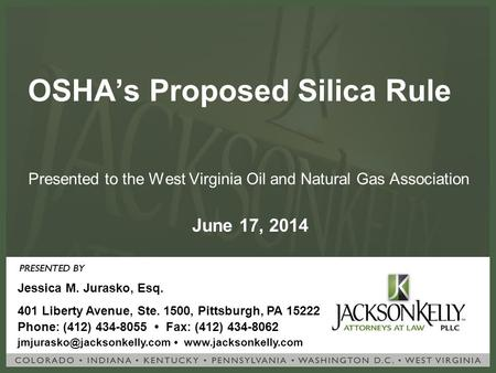 OSHA's Proposed Silica Rule Presented to the West Virginia Oil and Natural Gas Association Jessica M. Jurasko, Esq. 401 Liberty Avenue, Ste. 1500, Pittsburgh,
