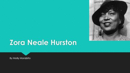 Zora Neale Hurston By Molly Morabito. Background Information  Eatonville, FL  Moved to Maryland, went to Morgan Academy  Studied literature and philosophy.