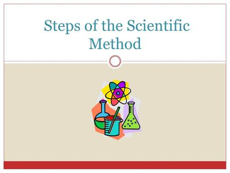 Steps of the Scientific Method. 1. Make an Observation. Use the five senses  Sight  Smell  Touch  Taste  Hear.