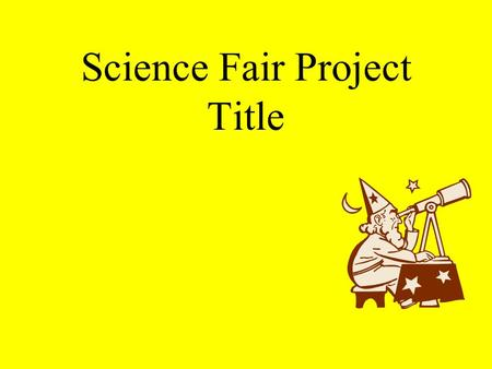Science Fair Project Title Problem Statement Hypothesis.