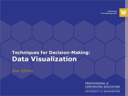 Techniques for Decision-Making: Data Visualization Sam Affolter.