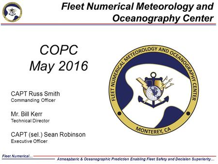 Fleet Numerical… …Atmospheric & Oceanographic Prediction Enabling Fleet Safety and Decision Superiority… Fleet Numerical Meteorology and Oceanography Center.