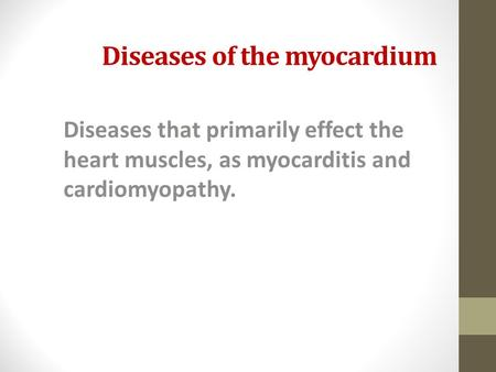 Diseases of the myocardium Diseases that primarily effect the heart muscles, as myocarditis and cardiomyopathy.