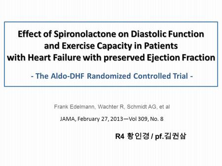 Effect of Spironolactone on Diastolic Function and Exercise Capacity in Patients with Heart Failure with preserved Ejection Fraction Effect of Spironolactone.