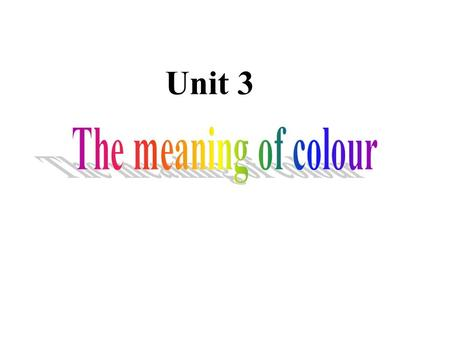 Unit 3. Our world is full of different colors. Roses are red, violets are blue, but which of the two colors suits you? reading strategy ?