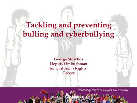 Tackling and preventing bulling and cyberbullying George Moschos Deputy Ombudsman for Children's Rights, Greece.