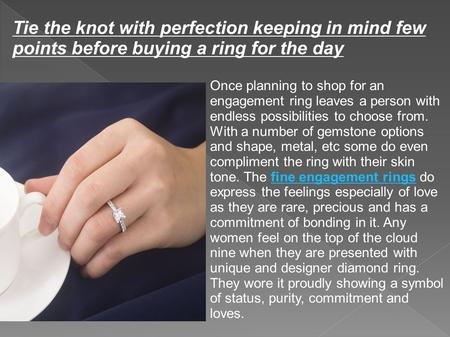 Tie the knot with perfection keeping in mind few points before buying a ring for the day Once planning to shop for an engagement ring leaves a person with.
