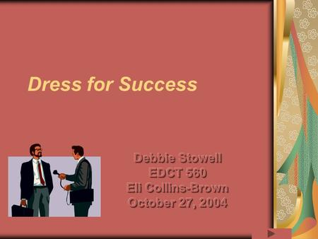 Dress for Success Page 2 You Are What You Wear! Job Interviews Examine from head to toe Experience and personality Before the Interview Read dressing.