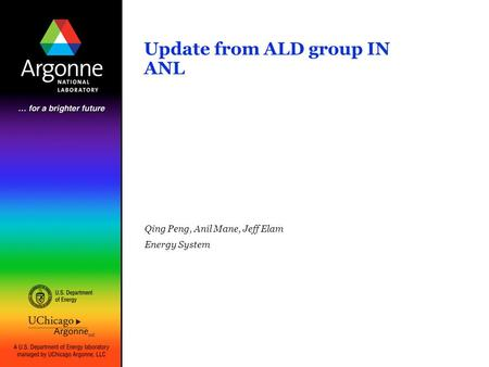Update from ALD group IN ANL Qing Peng, Anil Mane, Jeff Elam Energy System.