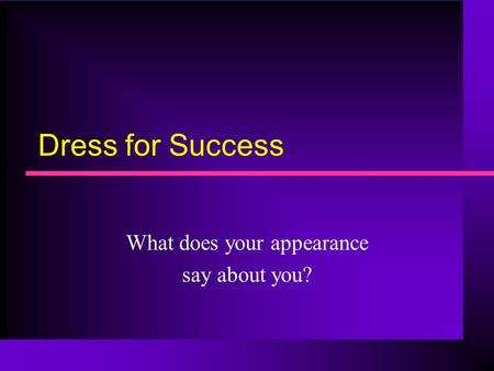 Dress for Success What does your appearance say about you?
