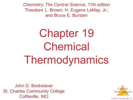 Chemical Thermodynamics © 2009, Prentice-Hall, Inc. Chapter 19 Chemical Thermodynamics Chemistry, The Central Science, 11th edition Theodore L. Brown;