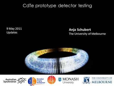CdTe prototype detector testing Anja Schubert The University of Melbourne 9 May 2011 Updates.