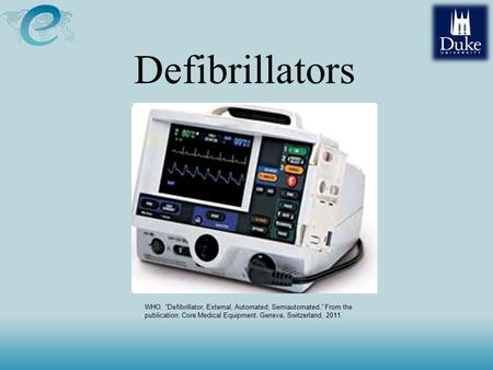 "Defibrillators WHO. ""Defibrillator, External, Automated; Semiautomated."" From the publication: Core Medical Equipment. Geneva, Switzerland, 2011."