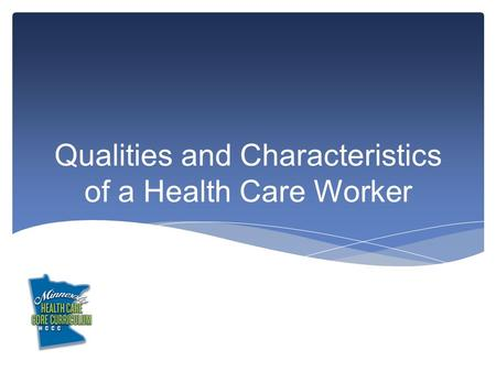 Qualities and Characteristics of a Health Care Worker.