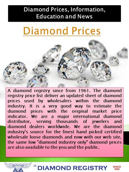 A diamond registry since from 1961. The diamond registry price list deliver an updated sheet of diamond prices used by wholesalers within the diamond industry.