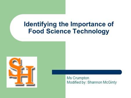 Identifying the Importance of Food Science Technology Ms Crumpton Modified by: Shannon McGinty.