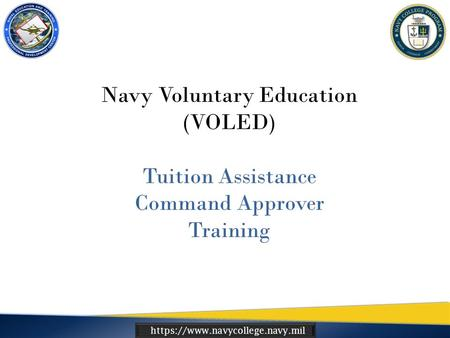 Https://www.navycollege.navy.mil Navy Voluntary Education (VOLED) Tuition Assistance Command Approver Training.