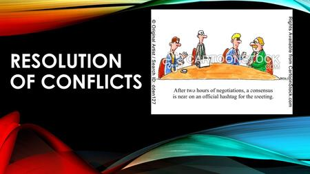 RESOLUTION OF CONFLICTS. WHAT PROBLEMS DO THOSE MAKING PUBLIC POLICY HAVE? They disagree! Seeing ideas and policies differently can provoke conflict What.