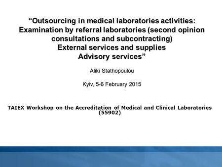 "TAIEX Workshop on the Accreditation of Medical and Clinical Laboratories (55902) ""Outsourcing in medical laboratories activities: Examination by referral."