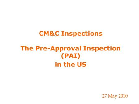 CM&C Inspections The Pre-Approval Inspection (PAI) in the US 27 May 2010.